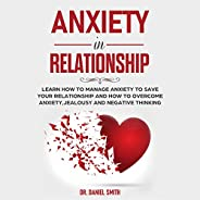 Anxiety in Relationship: How to Start Thinking Positive, How to Improve Your Self-Esteem, Build Self-Confidenc