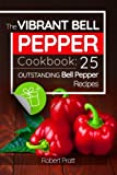 The Vibrant Bell Pepper Cookbook: 25 Outstanding Bell Pepper Recipes: black and white version