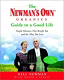 The Newman's Own Organics Guide to a Good Life: Simple Measures That Benefit You and the Place You Live