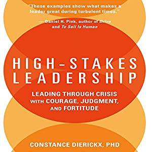 High-Stakes Leadership: Leading Through Crisis with Courage, Judgment, and Fortitude Hörbuch von Constance Dierickx Gesprochen von: Marguerite Gavin