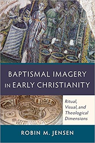 Baptismal Imagery In Early Christianity Ritual Visual And