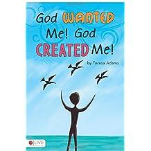 God Wanted Me! God Created Me!