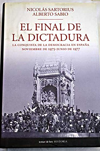 El final de la dictadura: la conquista de la democracia en España noviembre de 1975-junio de 1977: Amazon.es: Nicolás Sartorius y Alberto Sabio, Historia: Libros