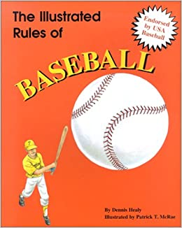 The Illustrated Rules Of Baseball Healy Dennis 9780824954178 Amazon Com Books