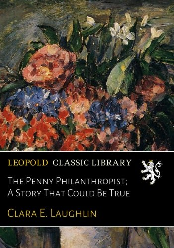 Download The Penny Philanthropist; A Story That Could Be True pdf epub