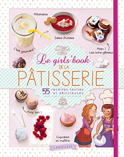 Larousse Le girl's book de la patisserie (French Edition)
