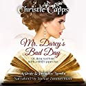 Mr. Darcy's Bad Day: A Pride & Prejudice Novella Audiobook by Christie Capps Narrated by Stevie Zimmerman