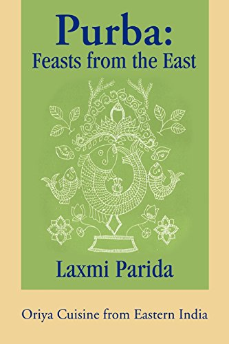 Purba: Feasts from the East: Oriya Cuisine from Eastern India by Laxmi Parida