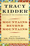 img - for Mountains Beyond Mountains: Healing the World: The Quest of Dr. Paul Farmer book / textbook / text book