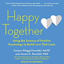 Happy Together: Using the Science of Positive Psychology to Build Love That Lasts Audiobook by James O. Pawelski PhD, Suzann Pileggi Pawelski MAPP Narrated by Coleen Marlo