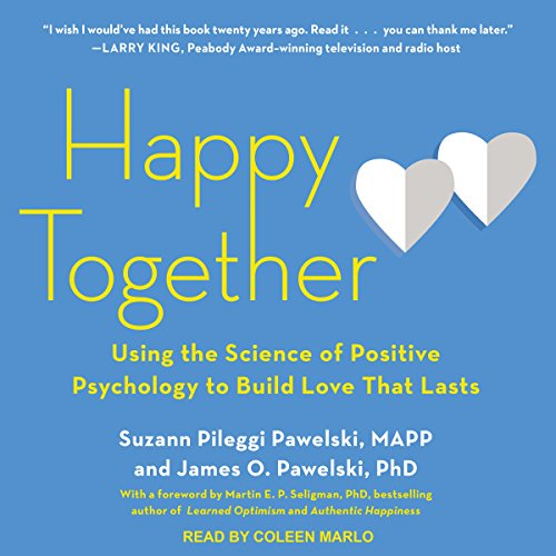 Happy Together: Using the Science of Positive Psychology to Build Love That Lasts by Tantor Audio