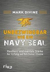 Unbezwingbar wie ein Navy SEAL: Resilienz und mentale Stärke für Erfolg auf höchster Ebene (German Edition)