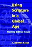 Using Scripture in a Global Age, C. Norman Kraus, 193103835X