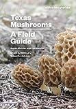 Texas Mushrooms: A Field Guide (Corrie Herring Hooks Series)