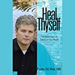Heal Thyself : Transform Your Life, Transform Your Health | Pieter DeWet