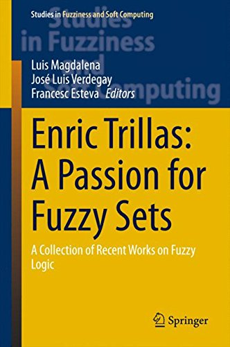 Enric Trillas: A Passion for Fuzzy Sets: A Collection of Recent Works on Fuzzy Logic (Studies in Fuzziness and Soft Comp