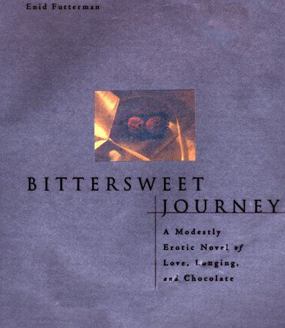 Bittersweet Journey: A Modestly Erotic Novel of Love, Longing, and Chocolate