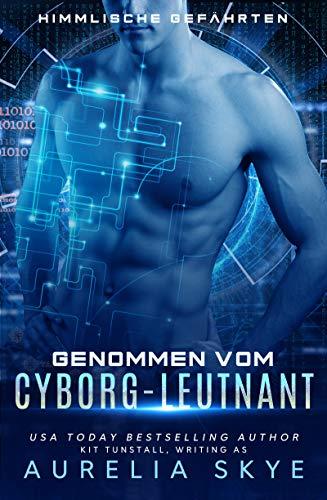 Genommen vom Cyborg-Leutnant (Himmlische Gefährten 2) (German Edition)