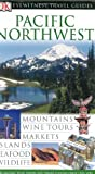 Pacific Northwest (Eyewitness Travel Guides)