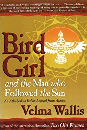 Bird Girl and the Man Who Followed the Sun: An Athabaskan Legend from Alaska