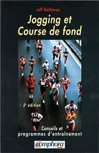 Jogging et course de fond : Conseils et programmes d'entraînement par Janice Galloway