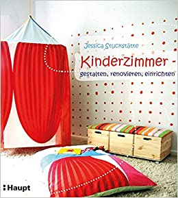 Kinderzimmer   Gestalten, Einrichten, Renovieren: Amazon.de: Jessica  Stuckstätte: Bücher