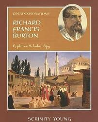 Richard Francis Burton: Explorer, Scholar, Spy (Great Explorations (Benchmark))