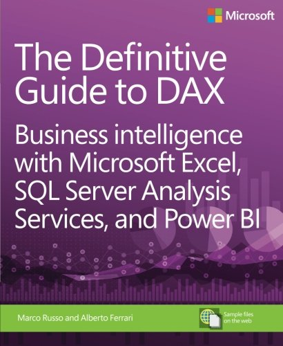The Definitive Guide to DAX: Business intelligence with Microsoft Excel, SQL Server Analysis Services, and Power BI (Business Skills) by Microsoft Press
