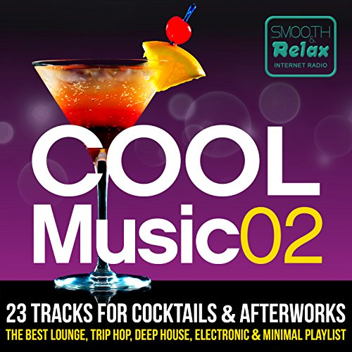 Cool Music 02 - 23 Tracks for Cocktails & Afterwork, the Best Lounge, Trip-hop, Deep House, Electronic & Minimal Playlist