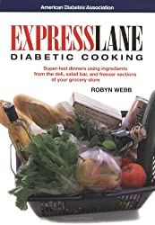 Express Lane Diabetic Cooking : Hassle-Free Meals Using Ingredients from the Deli, Salad Bar, and Freezer Sections of Your Grocery Store