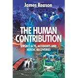The Human Contribution: Unsafe Acts, Accidents and Heroic Recoveries