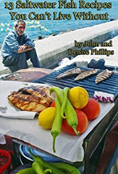 13 Saltwater Fish Recipes You Can't Live Without by [Phillips, John E., Phillips, Denise]