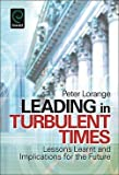 Leading in Turbulent Times : Lessons Learnt and Implications for the Future (Paperback)--by Peter Lorange [2011 Edition]