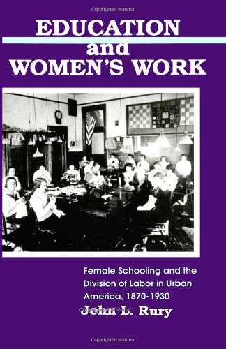 Education and Women's Work: Female Schooling and the Division of Labor in Urban America, 1870-1930 (SUNY Series on Women and Work) (Suny Series, Women and Work)