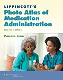 Lippincott's Photo Atlas of Medication Administration (Lynn, Lippincott's Photo Atlas of Medication Administration)