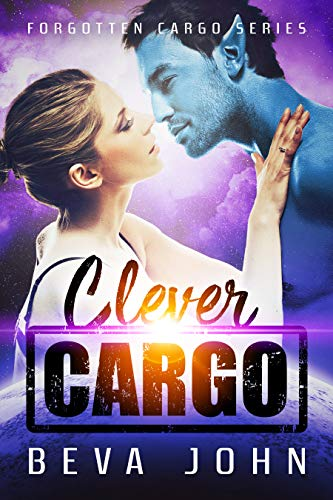 Clever Cargo: A Scifi Alien Romance (Forgotten Cargo Series Book 2) by [John, Beva]