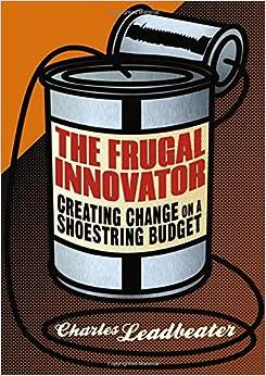 The Frugal Innovator: Creating Change On A Shoestring Budget PDF Descargar