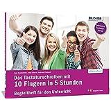 Das Tastaturschreiben mit 10 Fingern in 5 Stunden: Teilnehmerunterlage für den Unterricht: Begleitheft für den Unterricht