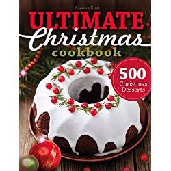 500 Christmas Desserts: Ultimate Christmas Cookbook (Cookies, Cakes, Muffins and