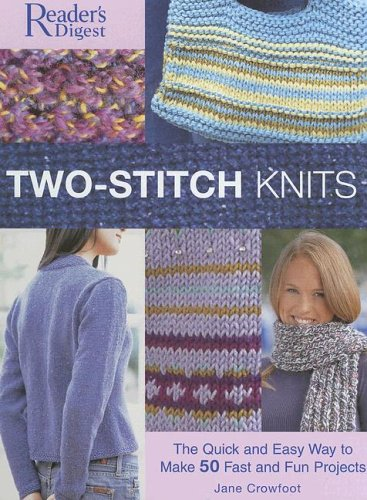 Two-Stitch Knits: The Quick and Easy Way to Make 50 Fast, Fun Projects