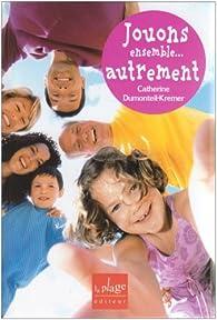 Jouons ensemble... autrement : Améliorer nos relations par le jeu par Catherine Dumonteil-Kremer