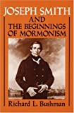 Joseph Smith and the Beginnings of Mormonism, Richard L. Bushman, 0252011430