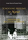img - for Schooling Muslims in Natal: Identity, State and the Orient Islamic Educational Institute by Goolam Vahed (2015-06-01) book / textbook / text book