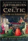 A Companion to Arthurian and Celtic Myths and Legend, Mike Dixon-Kennedy, 0750933119