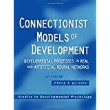 Connectionist Models of Development: Developmental Processes in Real and Artificial Neural Networks