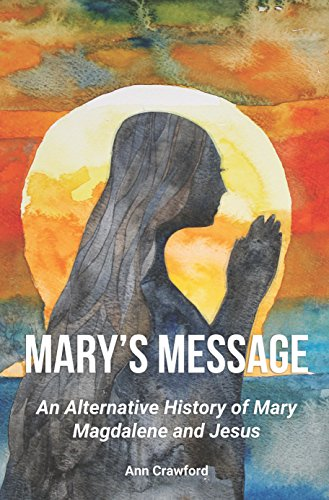 Book: Mary's Message - An Alternative History of Mary Magdalene and Jesus by Ann Crawford