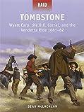 Tombstone - Wyatt Earp, the O. K. Corral, and the Vendetta Ride 1881-82, Sean McLachlan, 1780961928