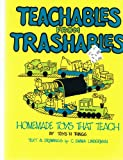 Teachables from Trashables : Home-Made Toys that Teach, Toys 'n Things Press Staff, 0934140006