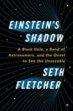 img - for Einstein's Shadow: A Black Hole, a Band of Astronomers, and the Quest to See the Unseeable book / textbook / text book