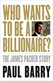 Who Wants to Be a Billionaire?: The James Packer Story